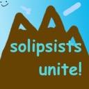 Solipsists Unite!