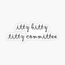 🍒 Itty Bitty Titty Committee🍒