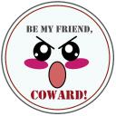 Be My Friend, Coward!